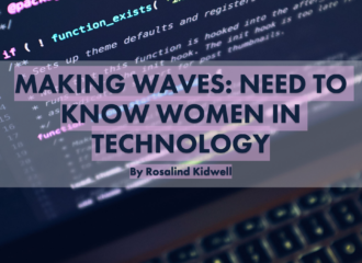 Making Waves: Need to Know Women in Technology